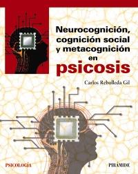 Neurocognici�n, cognici�n social y metacognici�n en psicosis